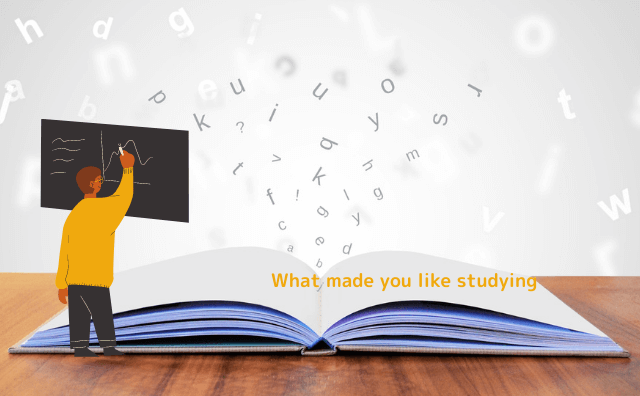 What made you like studying