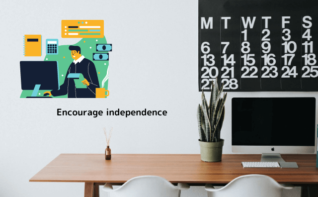 Encourage independence